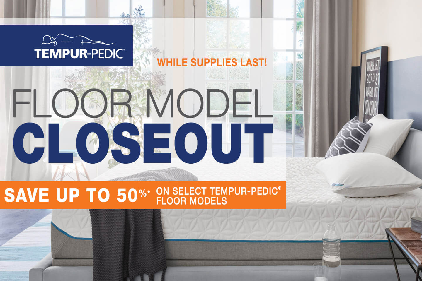 Tempur-Pedic Floor Model Closeout! Save up to 50% on select Tempur-Pedic Floor Models.